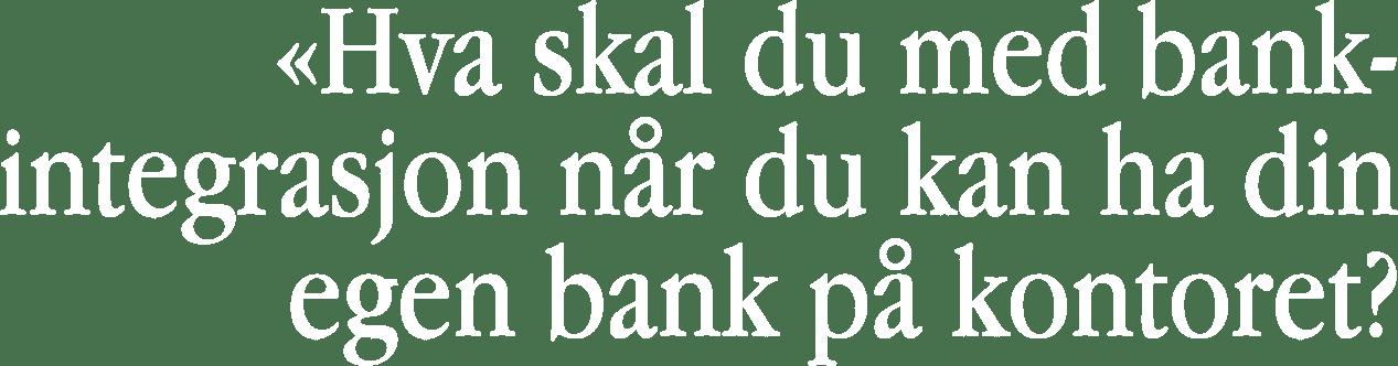 Hva skal du med bank- integrasjon nar du kan ha din  egen bank.png